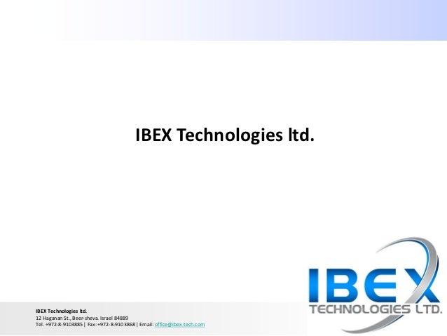 IBEX Technologies ltd.IBEX Technologies ltd.12 Haganan St., Beer-sheva. Israel 84889Tel. +972-8-9103885   Fax: +972-8-9103...