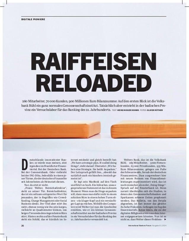 Raiffeisen Reloaded D eutschlands innovativster Ban- ker, so würde man meinen, sitzt irgendwo im Frankfurter Finanz- viert...
