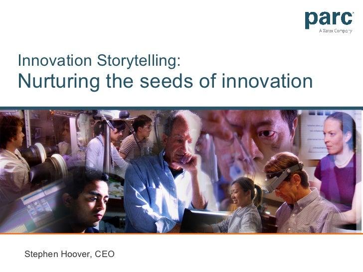 Innovation Storytelling: Nurturing the seeds of innovation Stephen Hoover, CEO