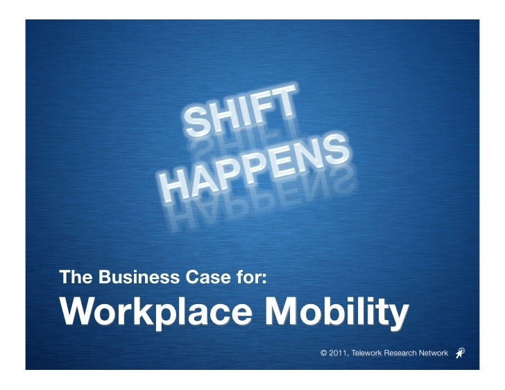 The Business Case for:Workplace Mobility                          © 2011, Telework Research Network