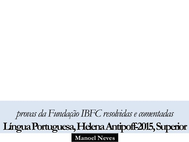 Manoel Neves provasdaFundaçãoIBFCresolvidasecomentadas LínguaPortuguesa,HelenaAntipoff-2015,Superior