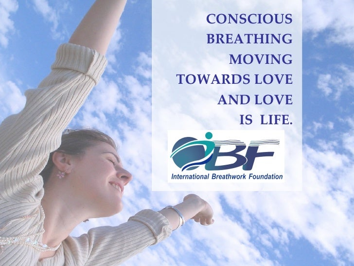 CONSCIOUS BREATHING MOVING TOWARDS LOVE AND LOVE IS  LIFE.