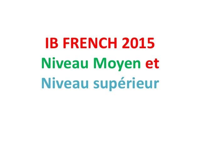 IB FRENCH 2015 Niveau Moyen et Niveau supérieur