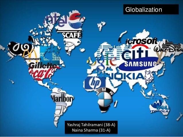 Yashraj Tahilramani (38-A)  Naina Sharma (31-A)  Globalization
