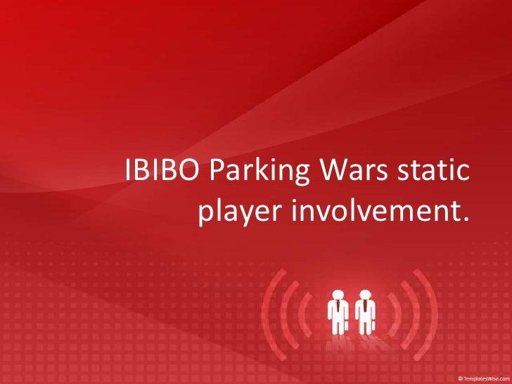 IBIBO Parking Warsstaticplayerinvolvement.<br />