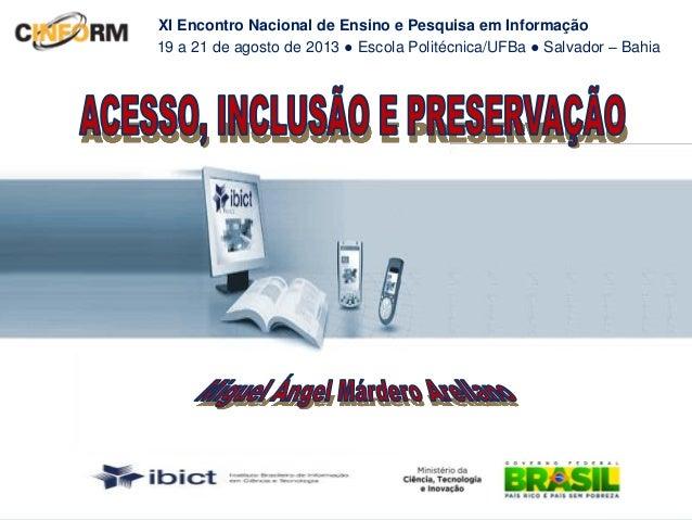 XI Encontro Nacional de Ensino e Pesquisa em Informação 19 a 21 de agosto de 2013 ● Escola Politécnica/UFBa ● Salvador – B...