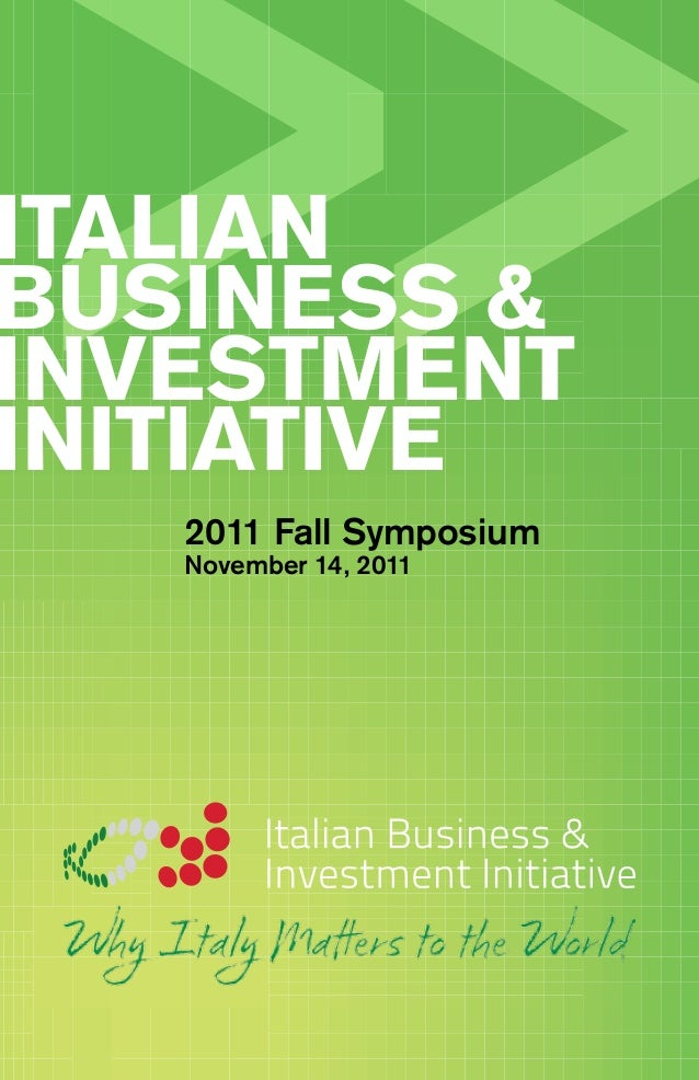 ItalianBusiness &InvestmentInitiative			2011 Fall Symposium			November 14, 2011