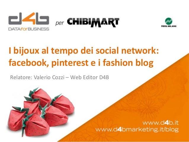 I bijoux al tempo dei social network:facebook, pinterest e i fashion blogRelatore: Valerio Cozzi – Web Editor D4B