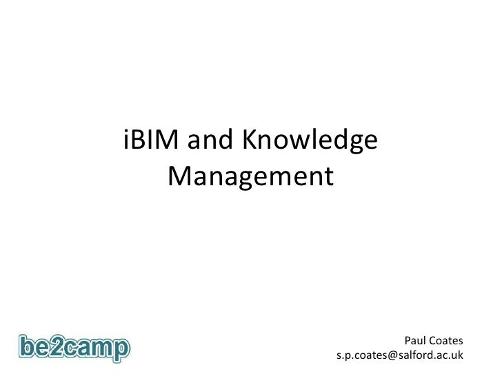 iBIM and Knowledge Management<br />Paul Coates<br />s.p.coates@salford.ac.uk <br />