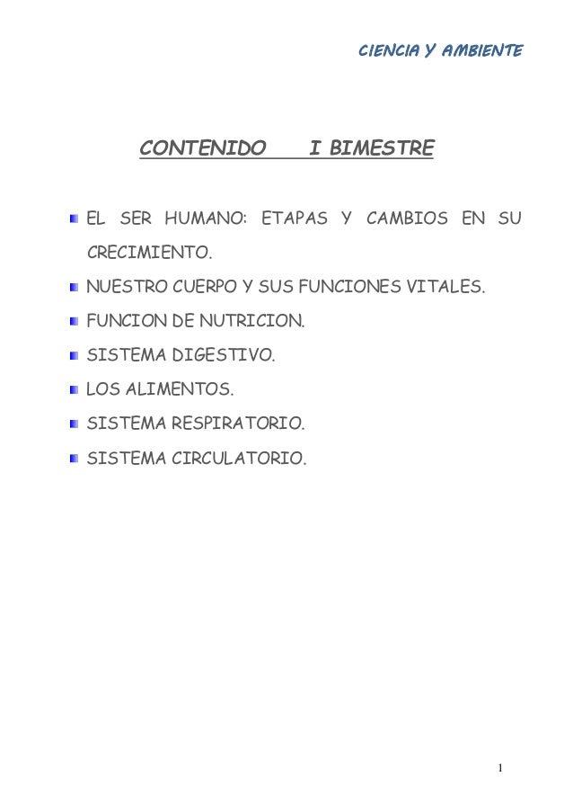 CIENCIA Y AMBIENTE 1 CONTENIDO I BIMESTRE EL SER HUMANO: ETAPAS Y CAMBIOS EN SU CRECIMIENTO. NUESTRO CUERPO Y SUS FUNCIONE...