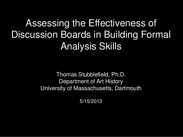 Assessing the Effectiveness of Discussion Boards in Building Formal Analysis Skills Thomas Stubblefield, Ph.D. Department ...
