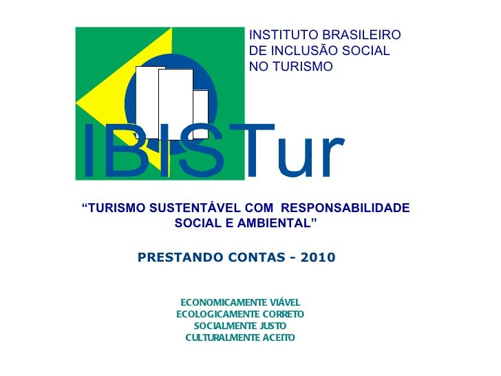 PRESTANDO CONTAS - 2010  ECONOMICAMENTE VIÁVEL ECOLOGICAMENTE CORRETO SOCIALMENTE JUSTO CULTURALMENTE ACEITO INSTITUTO BRA...