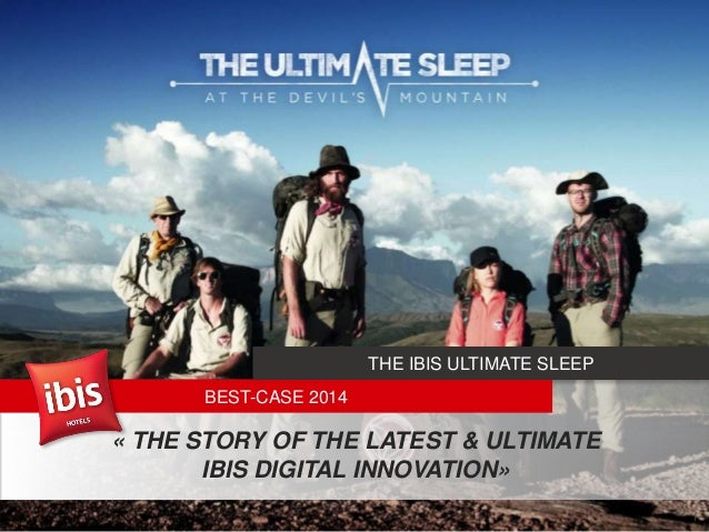 1 « THE STORY OF THE LATEST & ULTIMATE IBIS DIGITAL INNOVATION» BEST-CASE 2014 THE IBIS ULTIMATE SLEEP