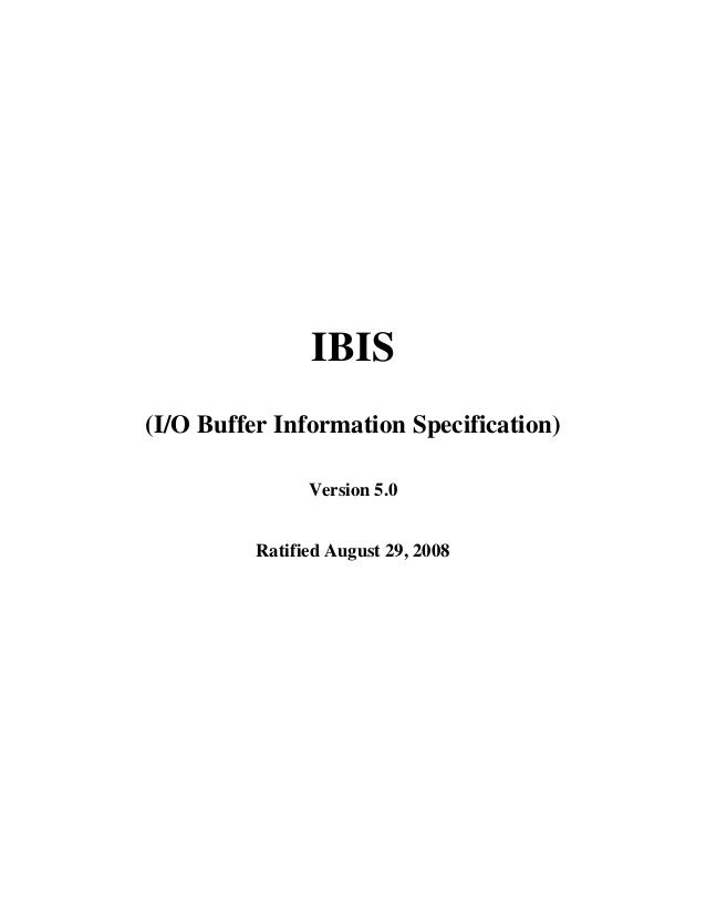 IBIS(I/O Buffer Information Specification)                Version 5.0          Ratified August 29, 2008