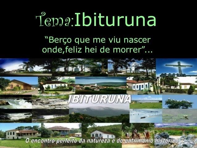 """Tema:Ibituruna """"Berço que me viu nascer onde,feliz hei de morrer""""..."""