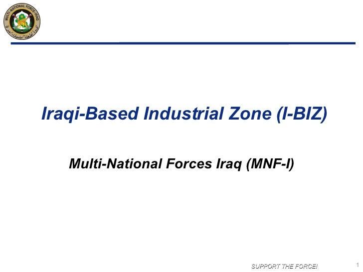 Iraqi-Based Industrial Zone (I-BIZ)  Multi-National Forces Iraq (MNF-I)