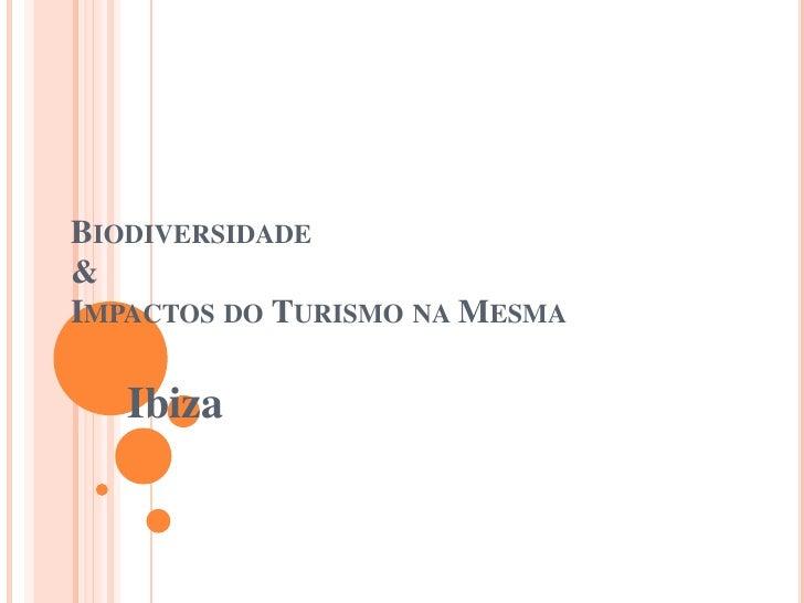 BIODIVERSIDADE & IMPACTOS DO TURISMO NA MESMA     Ibiza