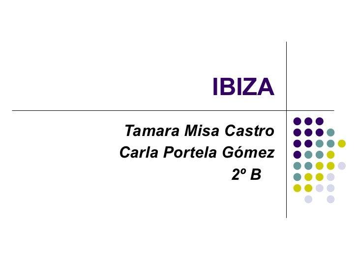 IBIZA Tamara Misa Castro Carla Portela Gómez 2º B