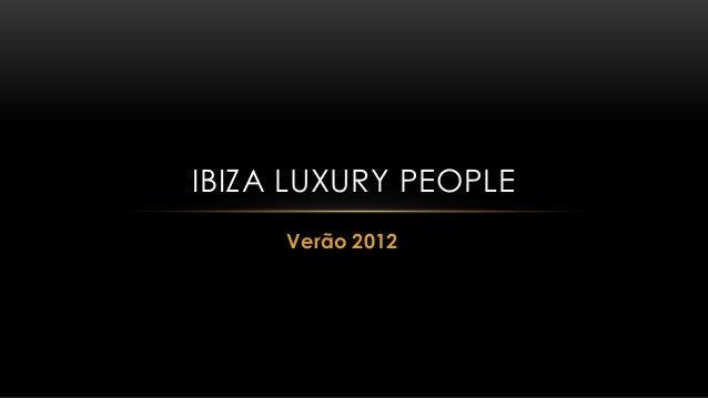 Verão 2012 IBIZA LUXURY PEOPLE