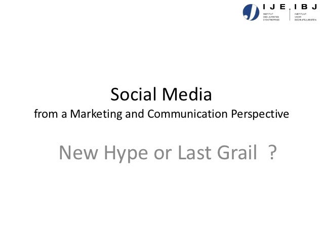 Social Mediafrom a Marketing and Communication Perspective    New Hype or Last Grail ?