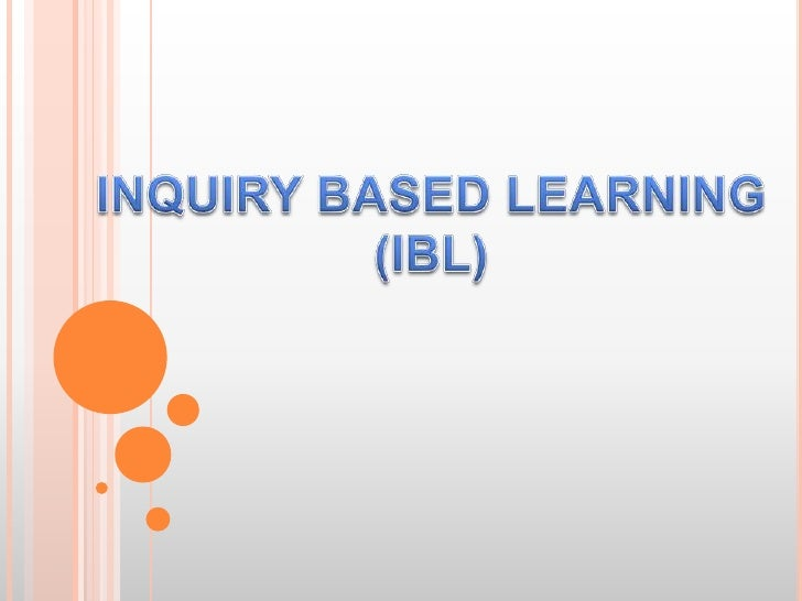INQUIRY BASED LEARNING (IBL)<br />