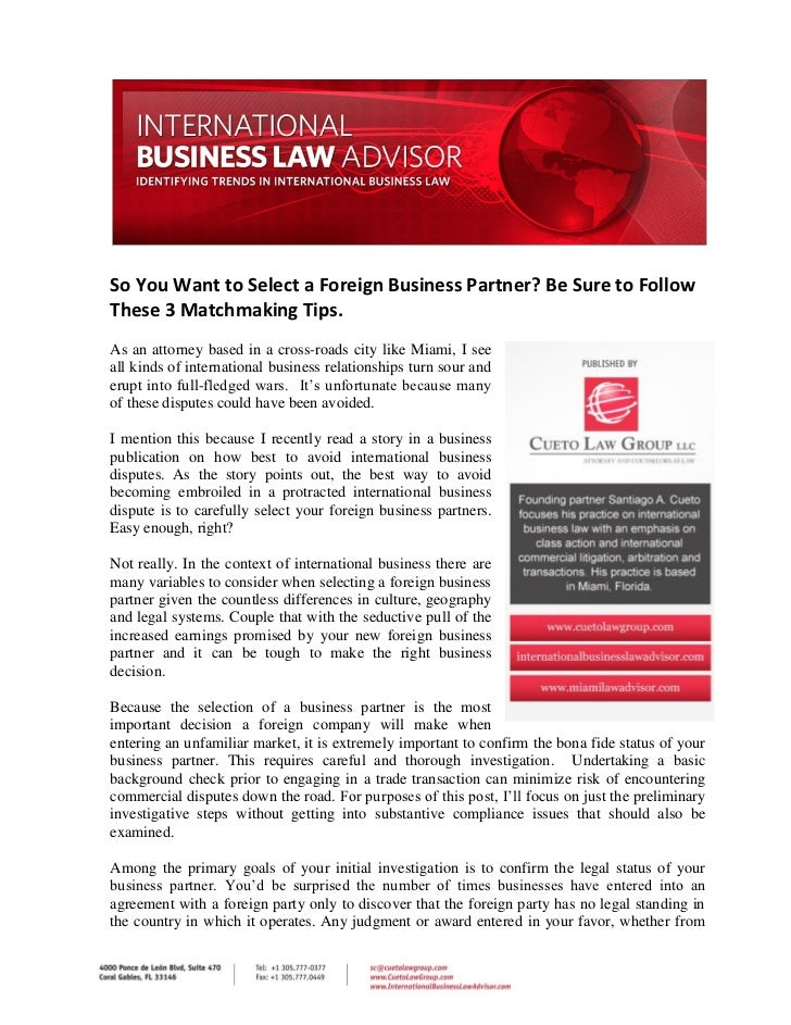 So You Want to Select a Foreign Business Partner? Be Sure to FollowThese 3 Matchmaking Tips.As an attorney based in a cros...