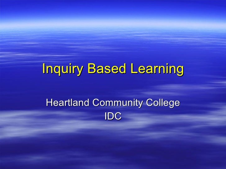 Inquiry Based Learning Heartland Community College IDC