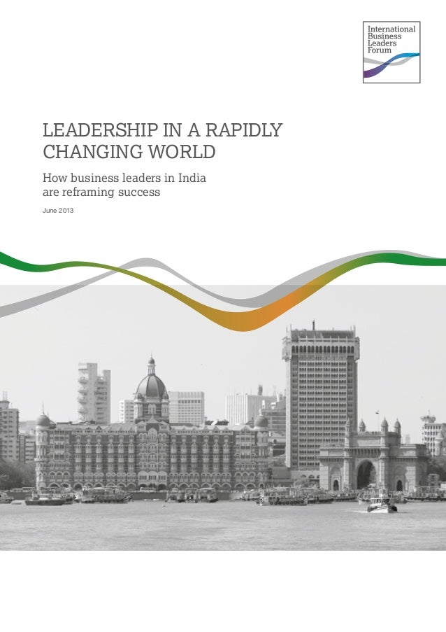 LEADERSHIP IN A RAPIDLY CHANGING WORLD How business leaders in India are reframing success June 2013