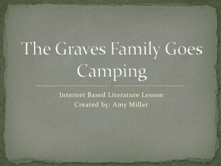 Internet Based Literature Lesson<br />Created by: Amy Miller<br />The Graves Family Goes Camping<br />