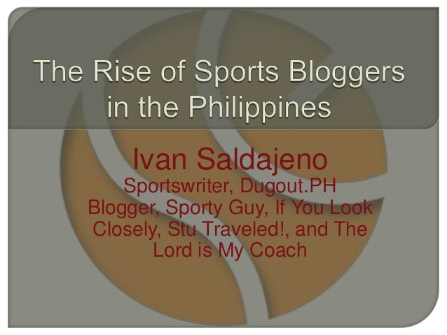 Ivan Saldajeno Sportswriter, Dugout.PH Blogger, Sporty Guy, If You Look Closely, Stu Traveled!, and The Lord is My Coach