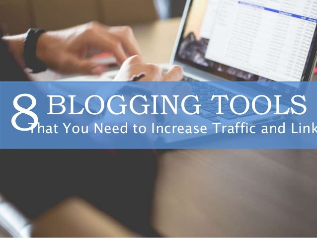 BLOGGING TOOLS That You Need to Increase Traffic and Link8