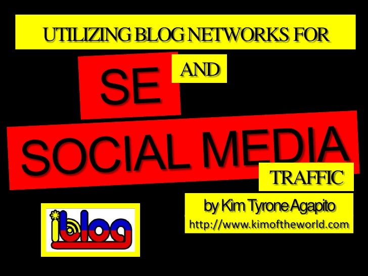UTILIZING BLOG NETWORKS FOR            AND                           TRAFFIC               by Kim TyroneAgapito           ...