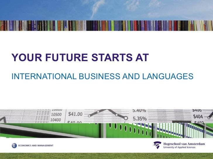 YOUR FUTURE STARTS AT  INTERNATIONAL BUSINESS AND LANGUAGES