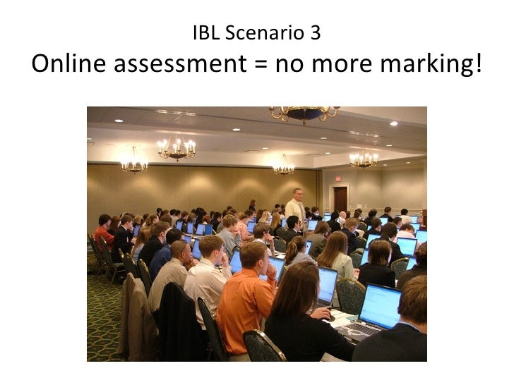 IBL Scenario 3 Online assessment = no more marking!