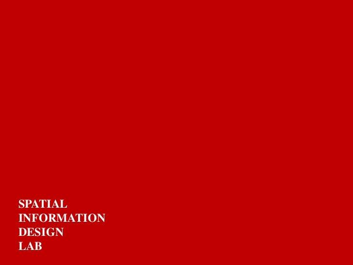 Spatial Information Design Lab<br />Co-Directors:<br />Laura Kurgan<br />Sarah Williams<br />SPATIAL <br />INFORMATION<br ...