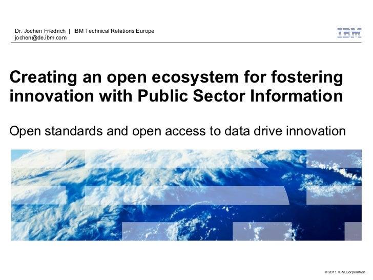 Dr. Jochen Friedrich | IBM Technical Relations Europejochen@de.ibm.comCreating an open ecosystem for fosteringinnovation w...