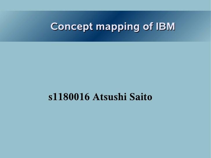 Concept mapping of IBMs1180016 Atsushi Saito