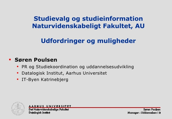 Studievalg og studieinformation Naturvidenskabeligt Fakultet, AU Udfordringer og muligheder <ul><li>Søren Poulsen </li></u...