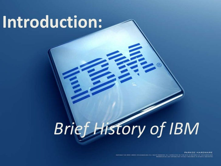 Introduction:      Brief History of IBM