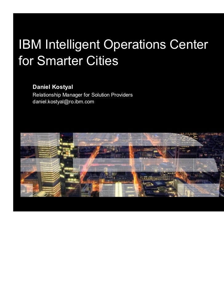 IBM Intelligent Operations Centerfor Smarter Cities  Daniel Kostyal  Relationship Manager for Solution Providers  daniel.k...