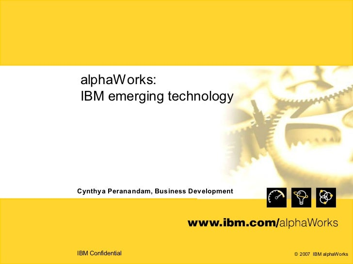 alphaWorks:  IBM emerging technology     Cynthya Peranandam, Business Development     IBM Confidential                    ...