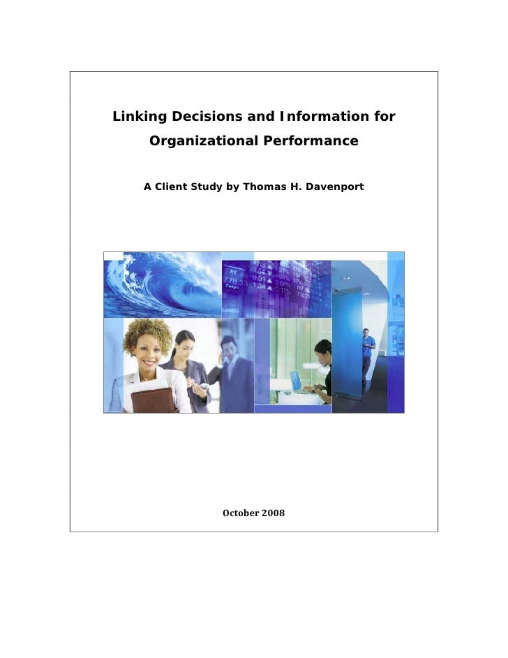 Linking Decisions and Information for     Organizational Performance       A Client Study by Thomas H. Davenport          ...