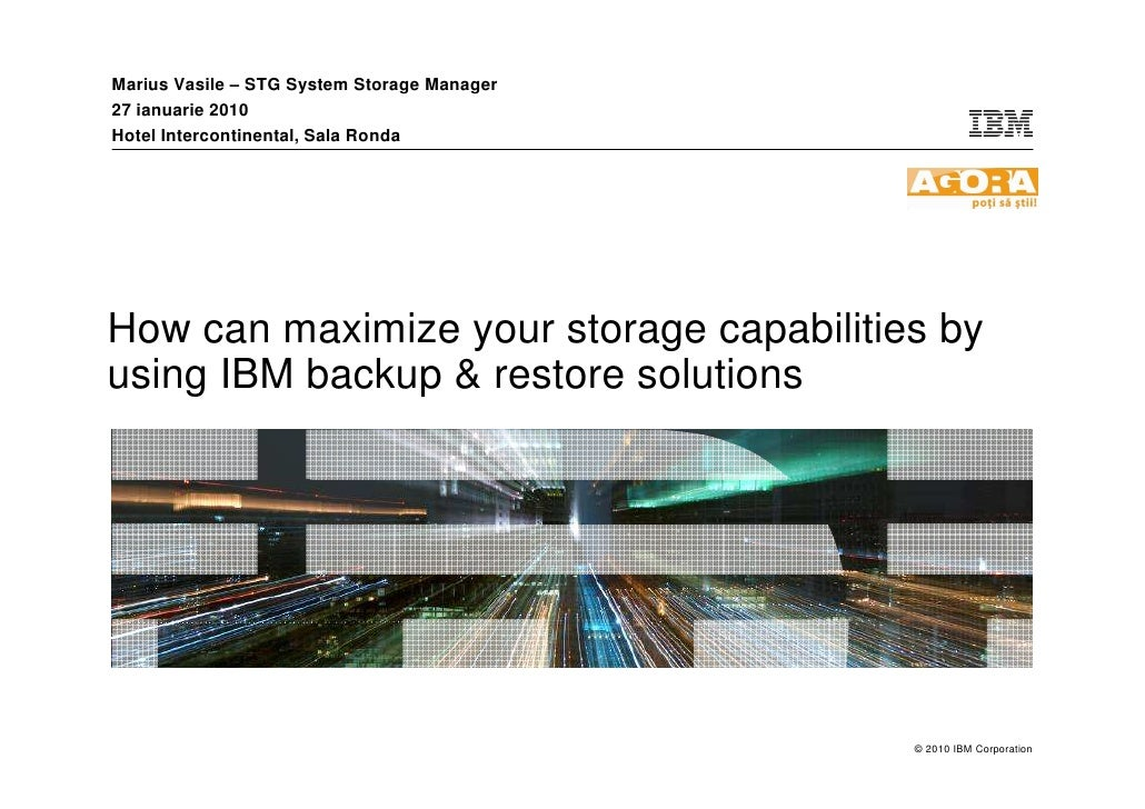 Marius Vasile – STG System Storage Manager 27 ianuarie 2010 Hotel Intercontinental, Sala Ronda     How can maximize your s...