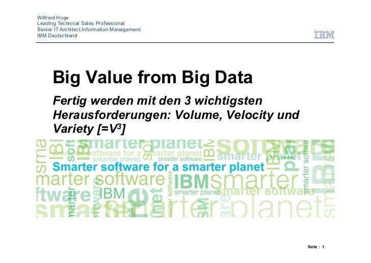Wilfried HogeLeading Technical Sales ProfessionalSenior IT Architect Information ManagementIBM Deutschland      Big Value ...