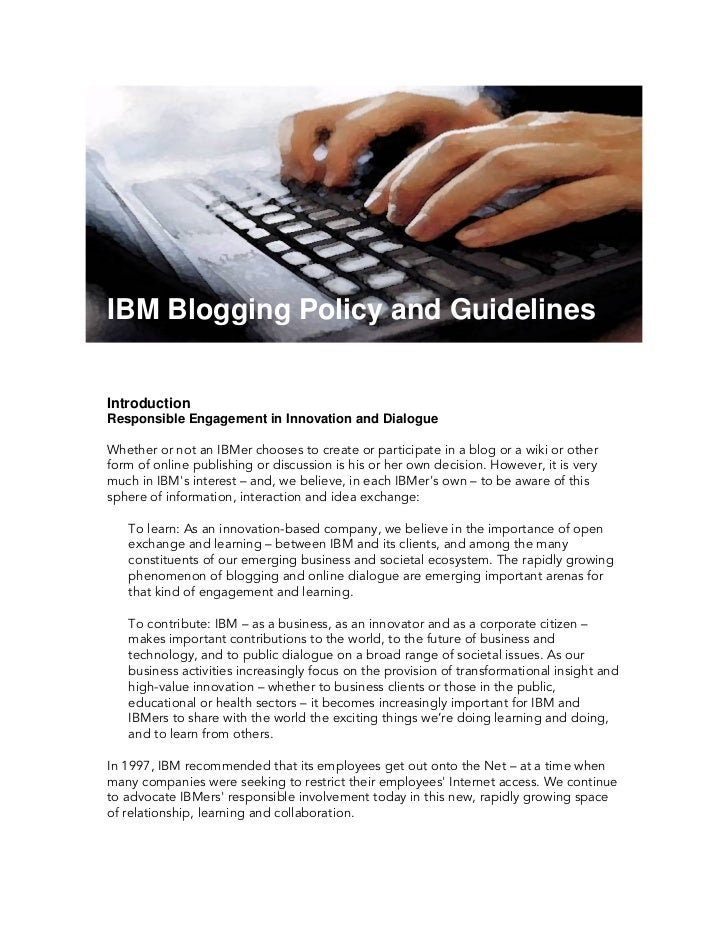 IBM Blogging Policy and Guidelines   Introduction Responsible Engagement in Innovation and Dialogue  Whether or not an IBM...