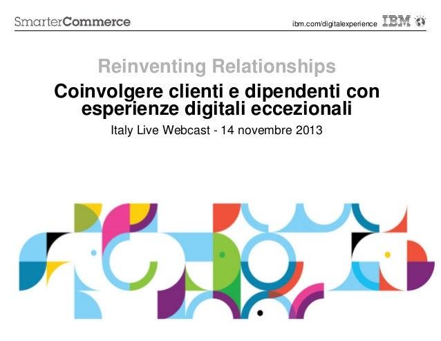 ibm.com/digitalexperience  Reinventing Relationships Coinvolgere clienti e dipendenti con esperienze digitali eccezionali ...