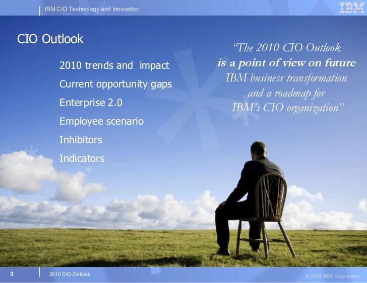 """"""" The 2010 CIO Outlook  is a point of view on future   IBM business transformation  and a roadmap for  IBM's CIO organizat..."""