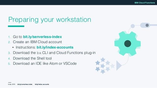 Workshop: Develop Serverless Applications with IBM Cloud Functions Slide 3