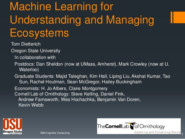 Machine Learning for Understanding and Managing Ecosystems Tom Dietterich Oregon State University In collaboration with Po...