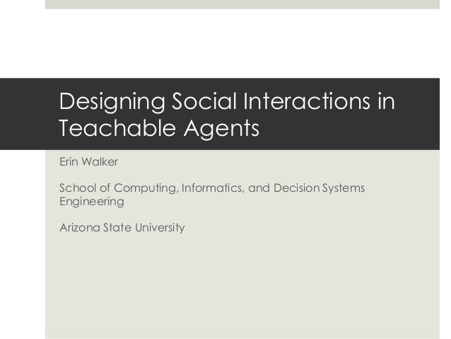 Erin Walker School of Computing, Informatics, and Decision Systems Engineering Arizona State University Designing Social I...